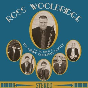 Ross Wooldridge and his Tribute to the Benny Goodman Sextet Poster